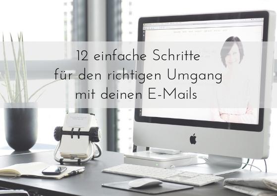 12 einfache Schritte für den richtigen Umgang mit deinen E-Mails. Teil #1