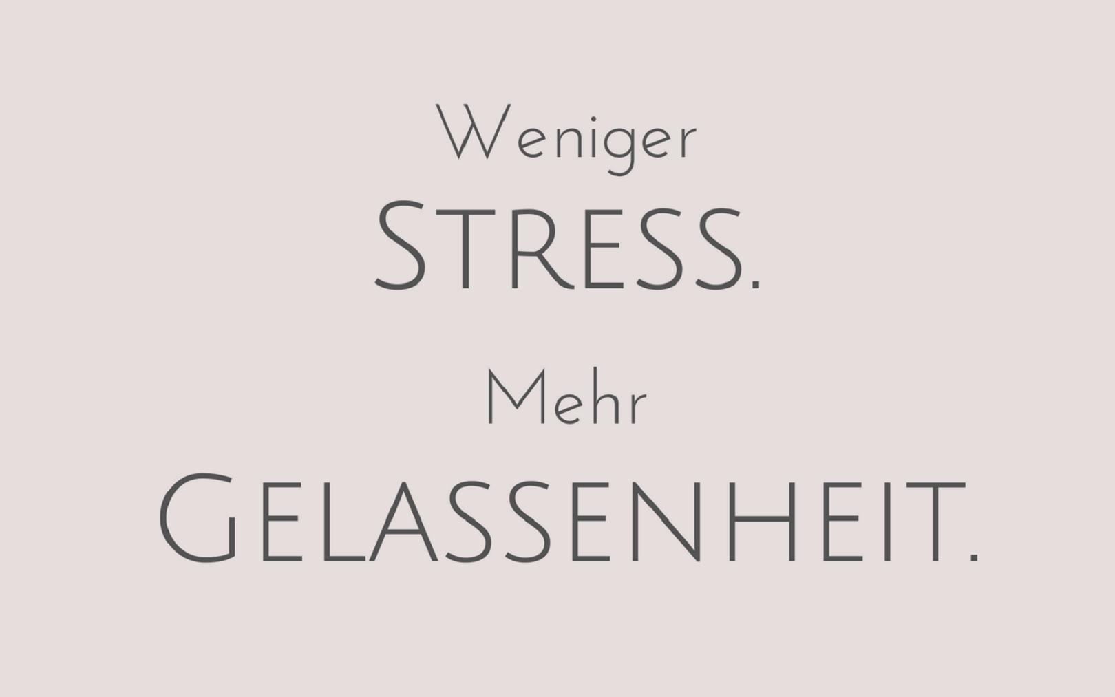 Weniger Stress. Mehr Gelassenheit